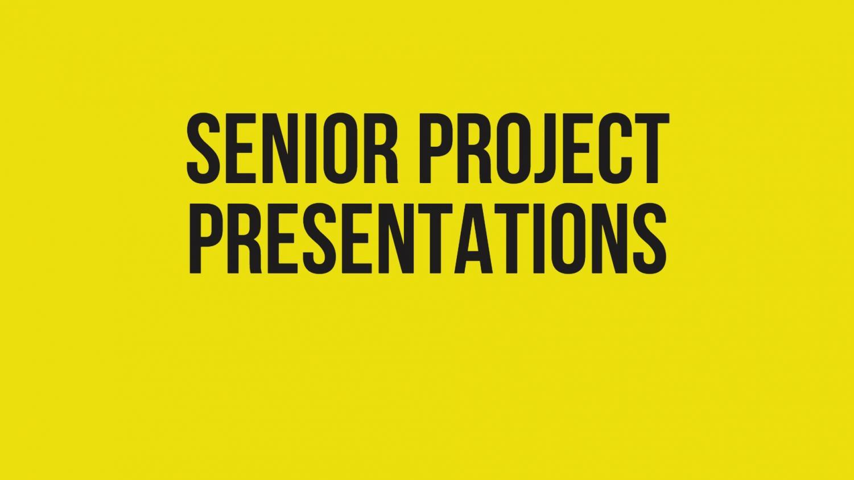 Senior Project Presentations