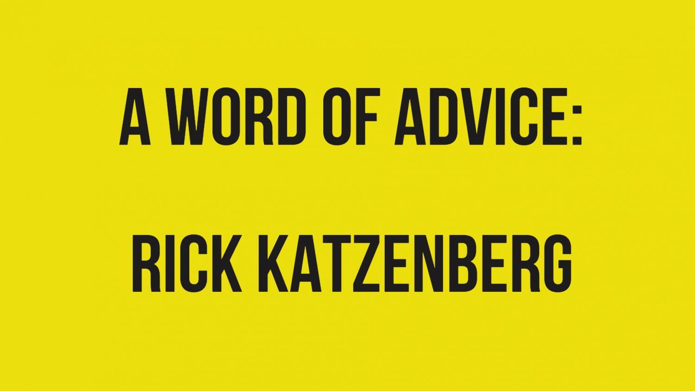 A Word of Advice: Rick Katzenberg